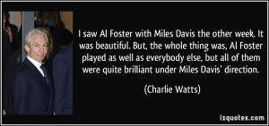 saw Al Foster with Miles Davis the other week. It was beautiful. But ...