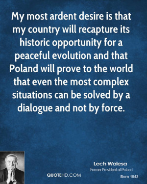 My most ardent desire is that my country will recapture its historic ...