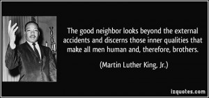 The good neighbor looks beyond the external accidents and discerns ...