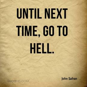 Go To Hell Quotes Until next time, go to hell.