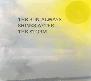 The sun always shines after the rain