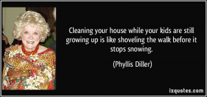Cleaning your house while your kids are still growing up is like ...