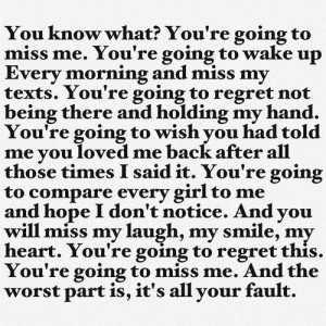 You Know What, You're Going To Miss Me, You're Going To Wake Up ...