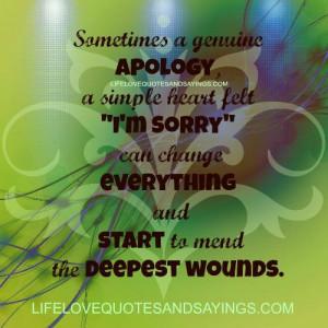 "Sometimes a genuine apology,a simple heart felt ""I AM SORRY"" can ..."