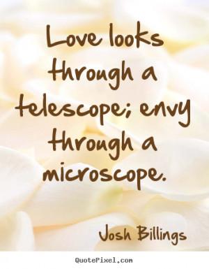 ... quotes - Love looks through a telescope; envy through.. - Life quotes