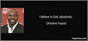 quote-i-believe-in-god-absolutely-antoine-fuqua-67237.jpg