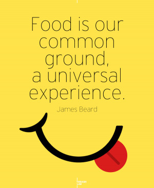 Food is our common ground – James Beard Quote