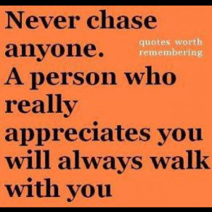 Never chase anyone