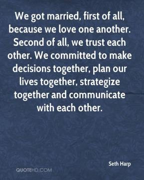 Seth Harp - We got married, first of all, because we love one another ...