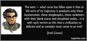 ... so delicate and so complex must come to an end? - Emil Cioran