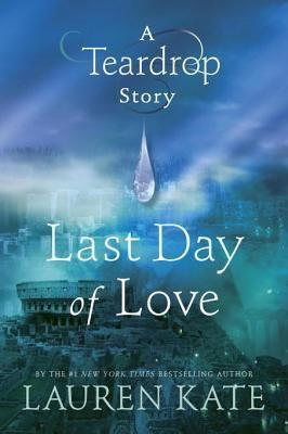 Last Day of Love | Lauren Kate | Teardrop #1.5 | Dec 2013 | https ...