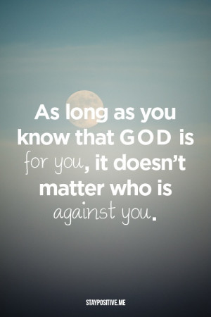 "... For You, It Doesn't Matter Who Is Against You "" ~ Religion Quote"