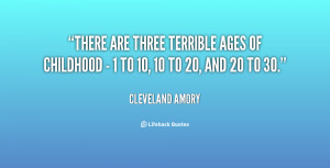 There are three terrible ages of childhood - 1 to 10, 10 to 20, and 20 ...