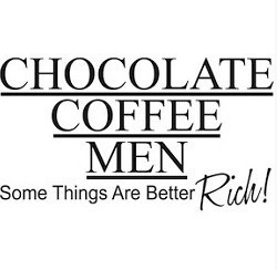 Chocolate And Coffee Quotes. QuotesGram |Man And Chocolate Quotes