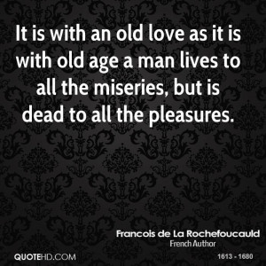 It is with an old love as it is with old age a man lives to all the ...