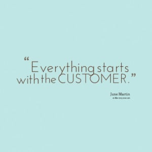 Everything starts with the CUSTOMER.