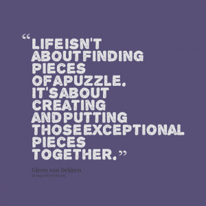 Quotes Picture: life isn't about finding pieces of a puzzle it's about ...