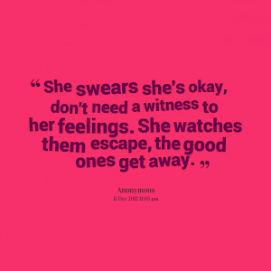 Quotes Picture: she swears she's okay, don't need a witness to her ...