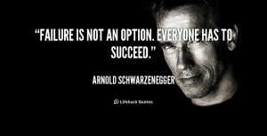 quote-Arnold-Schwarzenegger-failure-is-not-an-option-everyone-has-1710 ...