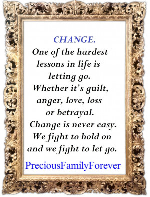 Change...One of the hardest lessons in life is letting go.