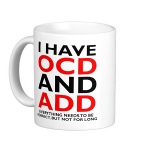 OCD and ADD Funny Mug