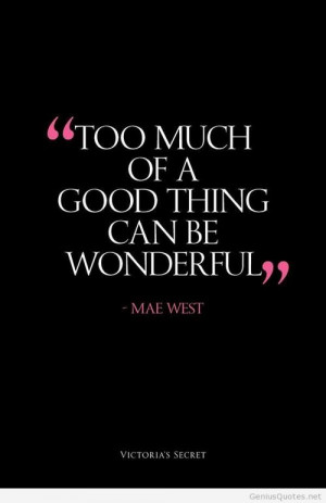 Good things is wonderful – Mae West Quote Victoria Secret