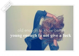 Old enough to know better quote