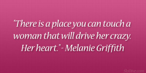 "... woman that will drive her crazy. Her heart."" – Melanie Griffith"