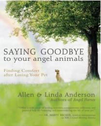 ... Goodbye to Your Angel Animals: Finding Comfort after Losing Your Pet