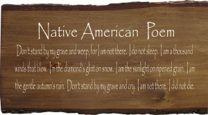 Native American Poem - Don't Stand By My Grave And Weep...