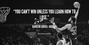 quote-Kareem-Abdul-Jabbar-you-cant-win-unless-you-learn-how-40487.png
