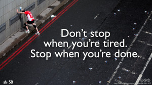 Don't stop when you're tired. Stop when you're done.