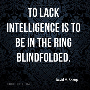 David M. Shoup Intelligence Quotes