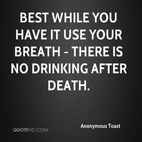 Best while you have it use your breath - There is no drinking after ...