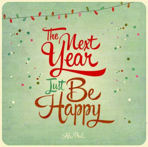 The Next Year, Just be happy ….