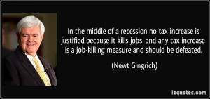 In the middle of a recession no tax increase is justified because it ...