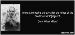 Integration begins the day after the minds of the people are ...