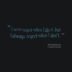 18739-i-never-regret-when-i-do-it-but-i-always-regret-when-i-dont.png