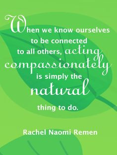 When we know ourselves to be connected to all others, acting ...