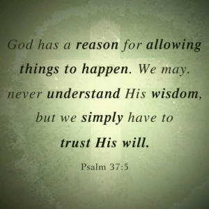 Things happen for a reason and I'm sure God knows why it happened that ...