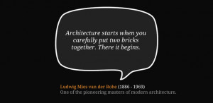 ... put two bricks together. There it begins. – Ludwig Mies van der Rohe