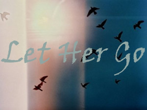 Go Back > Gallery For > Let Her Go Quotes Tumblr