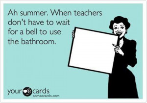 Ah summer… When teachers don't have to wait for a bell to use the ...