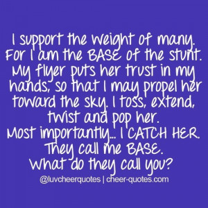 Cheer Quotes / I support the weight of many. For I am the BASE of the ...