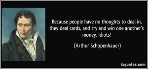 Because people have no thoughts to deal in, they deal cards, and try ...