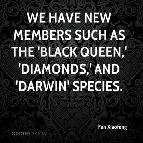 We have new members such as the 'black queen,' 'diamonds,' and 'Darwin ...