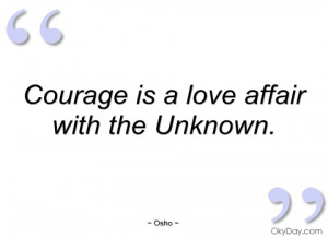 courage is a love affair with the unknown osho