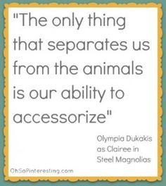 steel magnolia quote more accessorizing quotes southern belle steel ...