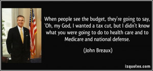 see the budget, they're going to say, 'Oh, my God, I wanted a tax cut ...