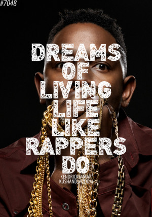 Dreams of living life like rappers do.